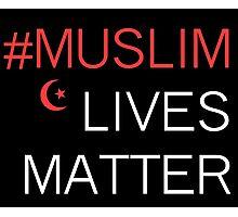 MUSLIM LIVES MATTER  Photographic Print