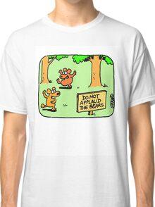 Do not applaud the bears Classic T-Shirt