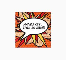 HANDS OFF. THIS IS MINE! comic book speech bubble T-Shirt