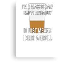 Glass is half empty - refill Canvas Print