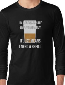 Glass is half empty - refill Long Sleeve T-Shirt