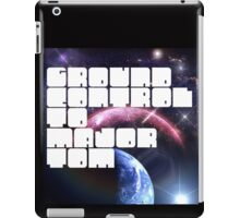 Ground Control to Major Tom iPad Case/Skin