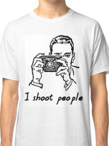 I shoot people. Photographer Classic T-Shirt