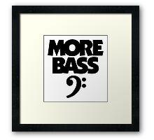 More Bass (Black) Framed Print