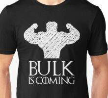 Bulk is coming Unisex T-Shirt