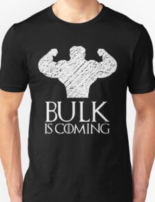 Bulk is coming T-Shirt