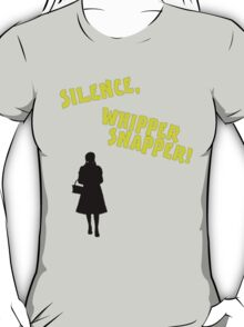 Silence, Whippersnapper! T-Shirt