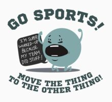 GO SPORTS! Move the thing to the other thing T-Shirt by oneliner