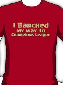 I Barched My Way to Champions League T-Shirt