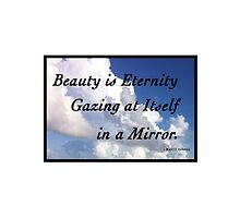 Beauty is Eternity Gazing at Itself in a Mirror. by Born2Glow