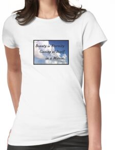 Beauty is Eternity Gazing at Itself in a Mirror. Womens Fitted T-Shirt