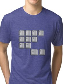 life has no ctrl z Tri-blend T-Shirt