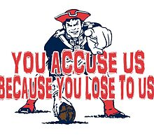 Patriots, You Accuse us because you lose to us! by bkboisvert