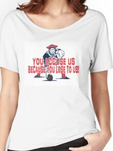 Patriots, You Accuse us because you lose to us! Women's Relaxed Fit T-Shirt