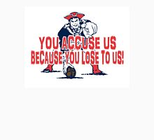 Patriots, You Accuse us because you lose to us! Unisex T-Shirt