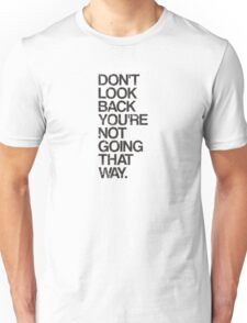 Don't Look Back You're Not Going That Way Unisex T-Shirt