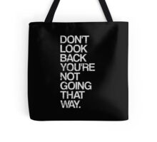 Don't Look Back You're Not Going That Way Tote Bag
