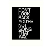 Don't Look Back You're Not Going That Way Art Print