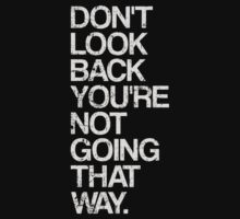 Don't Look Back You're Not Going That Way by TheShirtYurt