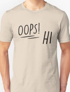 OOPS and HI  Unisex T-Shirt
