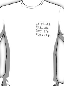 If You're Reading This It's Too Late  T-Shirt