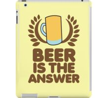 Beer is the ANSWER! with a wreath and BEER JUG iPad Case/Skin