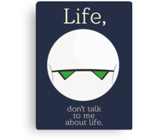 Life, don't talk to me about life. Canvas Print
