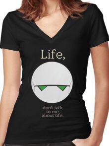 Life, don't talk to me about life. Women's Fitted V-Neck T-Shirt