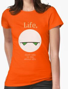 Life, don't talk to me about life. Womens Fitted T-Shirt