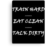 TRAIN HARD EAT CLEAN TALK DIRTY Canvas Print