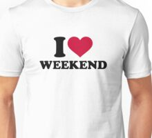 I love weekend Unisex T-Shirt