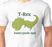 T-Rex hates push-ups Unisex T-Shirt