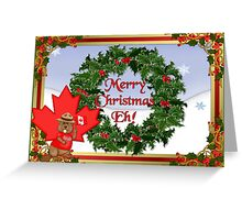 Canadian Christmas Eh! Greeting Card