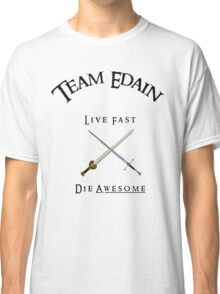 Team Edain - Live Fast, Die Awesome  Classic T-Shirt