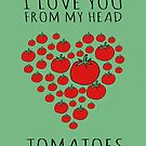 I LOVE YOU FROM MY HEAD TOMATOES by Rob Price