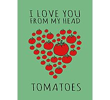 I LOVE YOU FROM MY HEAD TOMATOES Photographic Print
