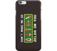 Don't Make Me Go Zelda On You! iPhone Case/Skin