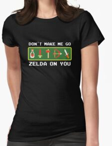 Don't Make Me Go Zelda On You! Womens Fitted T-Shirt