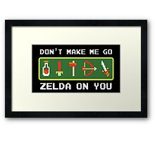Don't Make Me Go Zelda On You! Framed Print