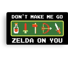 Don't Make Me Go Zelda On You! Canvas Print