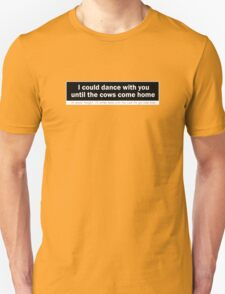 Duck Soup - I could Dance With You Until The Cows Come Home T-Shirt