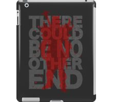 There Could Be No Other End iPad Case/Skin