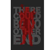 There Could Be No Other End Photographic Print