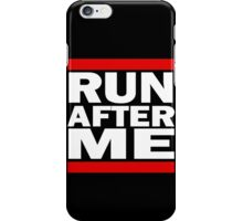 Run after me (white writing) iPhone Case/Skin