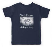 You Kill Them While Your Sleep Kids Tee