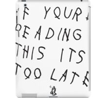 If You're Reading This It's Too Late | Drake iPad Case/Skin