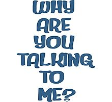 Why Are You Talking To Me? Photographic Print