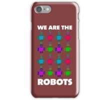 We are the robots iPhone Case/Skin