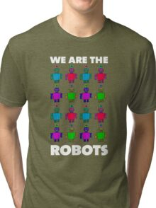 We are the robots Tri-blend T-Shirt
