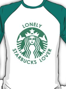 Lonely Starbucks Lover T-Shirt